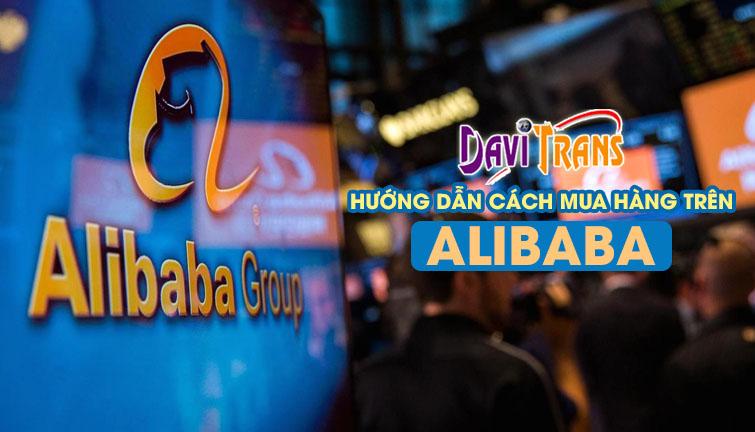 Hướng dẫn cách mua hàng trên Alibaba chi tiết ai cũng làm được