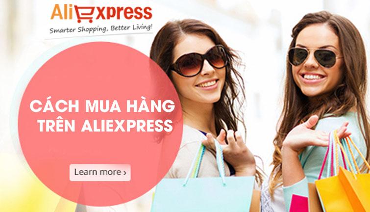 Kinh nghiệm cách mua hàng trên AliExpress cực nhanh và chất lượng