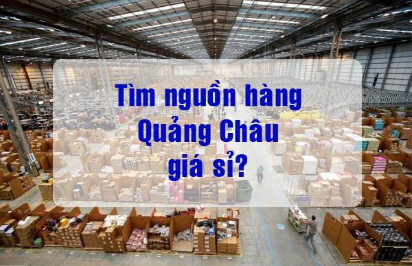 Những điều cần chú ý khi sang Quảng Châu nhập hàng nhất định bạn cần biết