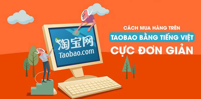 Hướng dẫn mua hàng trên Taobao bằng tiếng Việt dễ dàng chỉ với 6 bước đơn giản