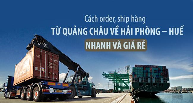 Cách order, ship hàng từ Quảng Châu về Hải Phòng – Huế nhanh và giá rẻ