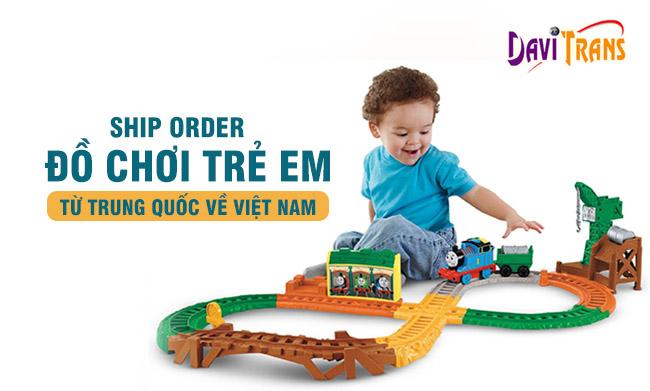 Chuyên nhận ship, order đồ chơi trẻ em từ Trung Quốc về Việt Nam uy tín nhất