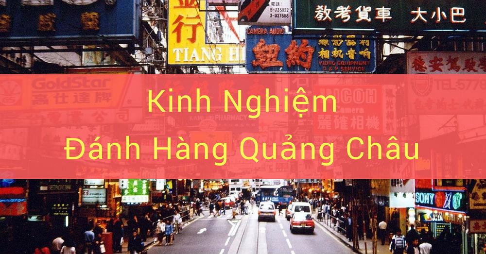 Mách bạn kinh nghiệm đi buôn hàng Quảng Châu cho người bắt đầu