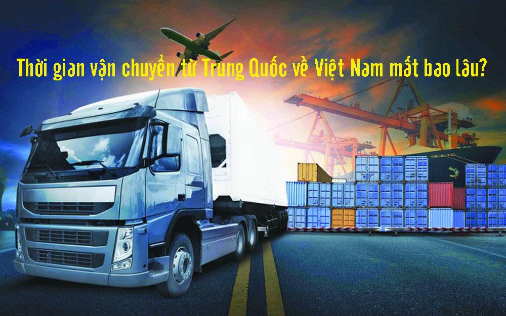 Thời gian vận chuyển từ Trung Quốc về Việt Nam mất bao lâu?