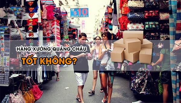Giải đáp những câu hỏi thắc mắc về hàng xưởng Quảng Châu
