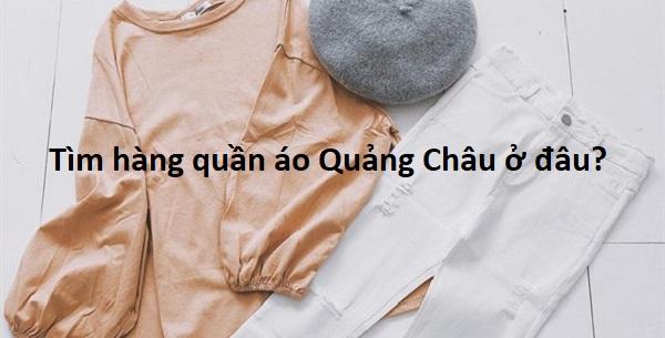 Giải đáp: Tìm nguồn hàng quần áo Quảng Châu cao cấp ở đâu?