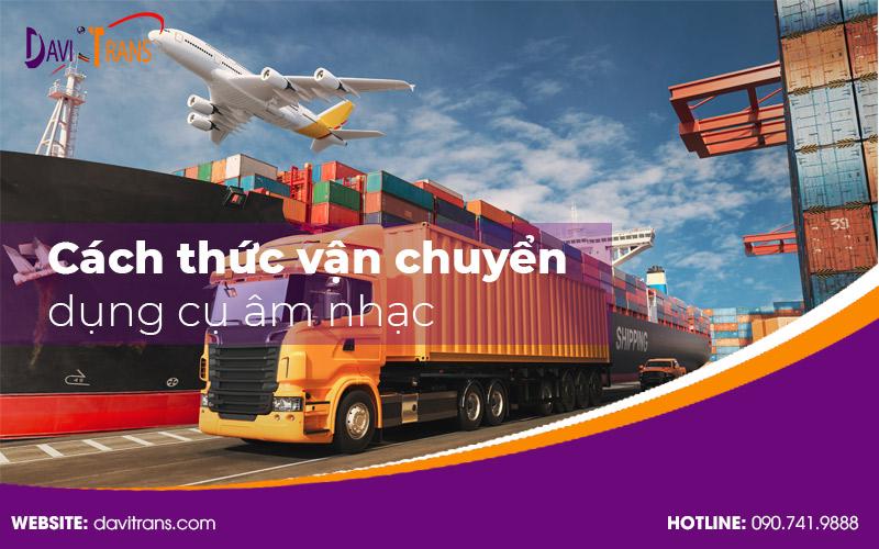 Cách thức vận chuyển các loại dụng cụ âm nhạc từ Trung Quốc về Việt Nam?